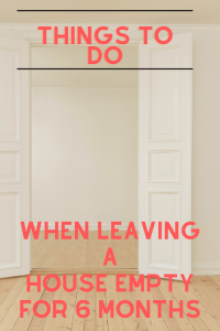 Things to do when leaving a house empty for 6 months