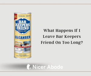 What Happens If I Leave Bar Keepers Friend On Too Long