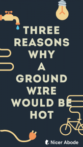 three reasons why a ground wire would be hot 1